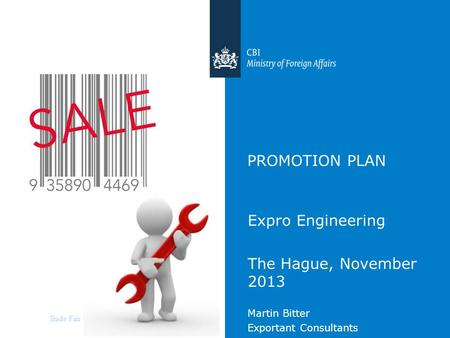 Trade Fair Selection Promotional Instruments PROMOTION PLAN Expro Engineering The Hague, November 2013 Martin Bitter Exportant Consultants.