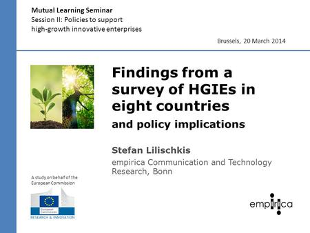 Findings from a survey of HGIEs in eight countries and policy implications Mutual Learning Seminar Session II: Policies to support high-growth innovative.