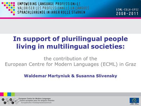 In support of plurilingual people living in multilingual societies: the contribution of the European Centre for Modern Languages (ECML) in Graz Waldemar.