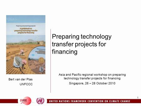 1 Bert van der Plas UNFCCC Preparing technology transfer projects for financing Asia and Pacific regional workshop on preparing technology transfer projects.