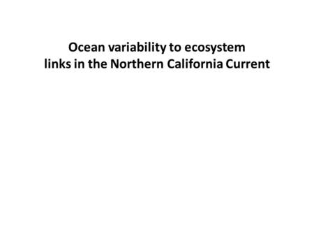 Ocean variability to ecosystem links in the Northern California Current.