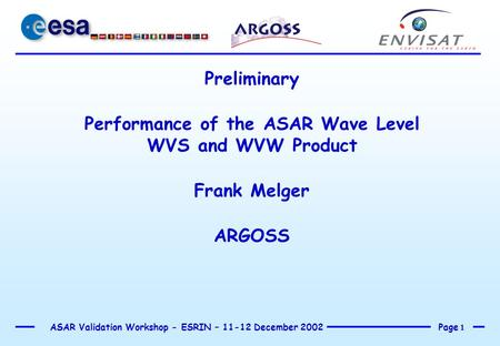 Page 1 ASAR Validation Workshop - ESRIN – 11-12 December 2002 Preliminary Performance of the ASAR Wave Level WVS and WVW Product Frank Melger ARGOSS.