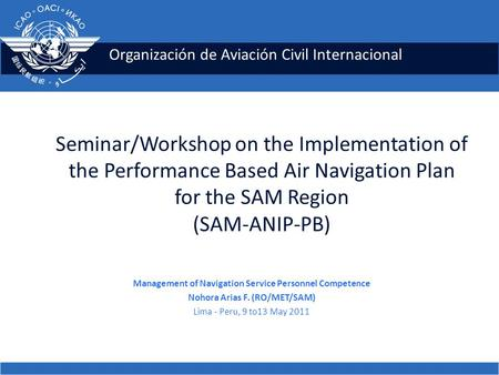 Organización de Aviación Civil Internacional Seminar/Workshop on the Implementation of the Performance Based Air Navigation Plan for the SAM Region (SAM-ANIP-PB)