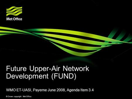 © Crown copyright Met Office Future Upper-Air Network Development (FUND) WMO ET-UASI, Payerne June 2008, Agenda Item 3.4.