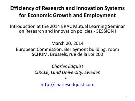 Efficiency of Research and Innovation Systems for Economic Growth and Employment Introduction at the 2014 ERAC Mutual Learning Seminar on Research and.