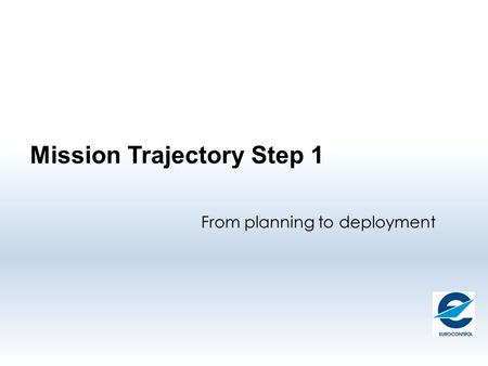 Mission Trajectory Step 1 From planning to deployment.