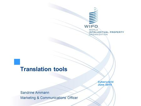 Translation tools Cyberworld June 2014 Sandrine Ammann Marketing & Communications Officer.