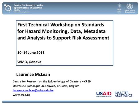 First Technical Workshop on Standards for Hazard Monitoring, Data, Metadata and Analysis to Support Risk Assessment 10- 14 June 2013 WMO, Geneva Laurence.