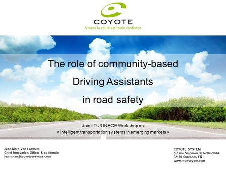 The role of community-based Driving Assistants in road safety Jean-Marc Van Laethem Chief Innovation Officer & co-founder COYOTE.