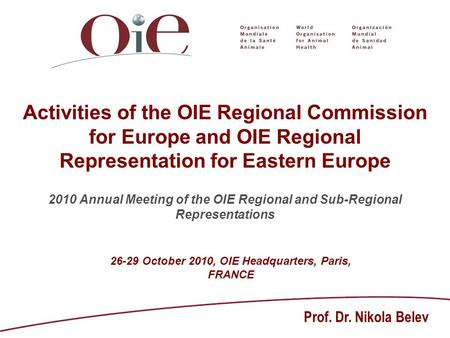 Activities of the OIE Regional Commission for Europe and OIE Regional Representation for Eastern Europe 2010 Annual Meeting of the OIE Regional and Sub-Regional.