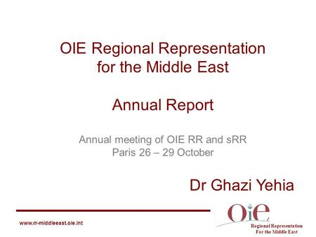 Regional Representation For the Middle East www.rr-middleeast.oie.int OIE Regional Representation for the Middle East Annual Report Annual meeting of OIE.