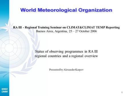 1 RA III - Regional Training Seminar on CLIMAT&CLIMAT TEMP Reporting Buenos Aires, Argentina, 25 – 27 October 2006 Status of observing programmes in RA.