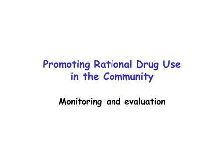 Promoting Rational Drug Use in the Community Monitoring and evaluation.