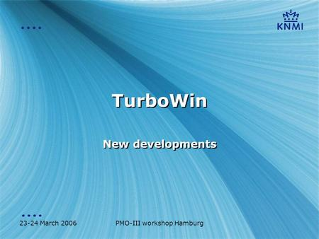 23-24 March 2006PMO-III workshop Hamburg TurboWin New developments.