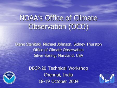 NOAA's Office of Climate Observation (OCO) Diane Stanitski, Michael Johnson, Sidney Thurston Office of Climate Observation Silver Spring, Maryland, USA.