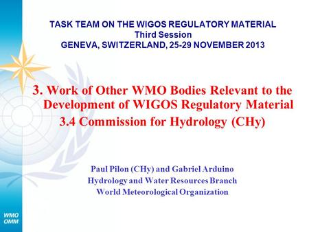 TASK TEAM ON THE WIGOS REGULATORY MATERIAL Third Session GENEVA, SWITZERLAND, 25-29 NOVEMBER 2013 3. Work of Other WMO Bodies Relevant to the Development.