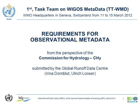 1 Global Runoff Data Centre (GRDC) at the German Federal Institute of Hydrology (BfG), March 2013 1 st, Task Team on WIGOS MetaData (TT-WMD) WMO Headquarters.