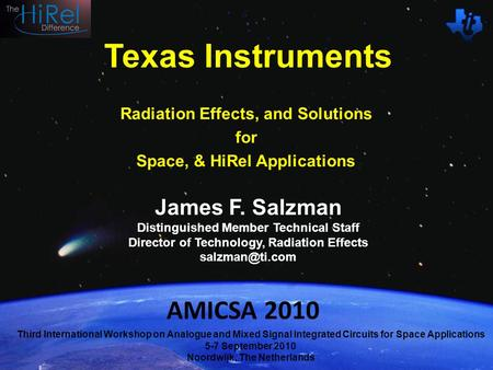 Texas Instruments James F. Salzman Distinguished Member Technical Staff Director of Technology, Radiation Effects Radiation Effects, and.