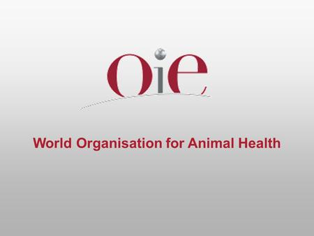 World Organisation for Animal Health. 2 The OIE and international trade Tomoko Ishibashi International Trade Department OIE WTO/SPS National Workshop.