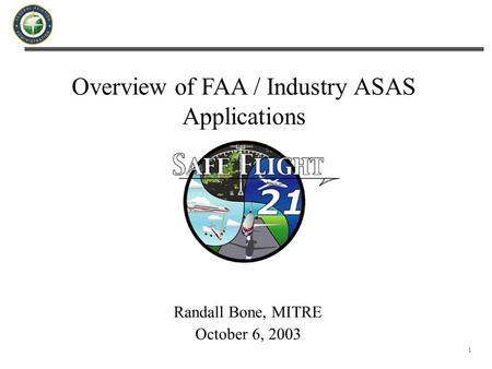 1 Overview of FAA / Industry ASAS Applications Randall Bone, MITRE October 6, 2003.
