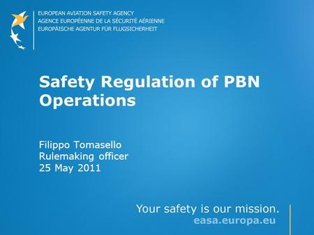 Safety Regulation of PBN Operations Filippo Tomasello Rulemaking officer 25 May 2011.
