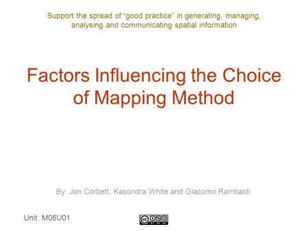 "Support the spread of ""good practice"" in generating, managing, analysing and communicating spatial information Factors Influencing the Choice of Mapping."