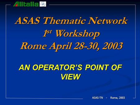 ASAS-TN - Rome, 2003 ASAS Thematic Network 1 st Workshop Rome April 28-30, 2003 AN OPERATOR'S POINT OF VIEW.