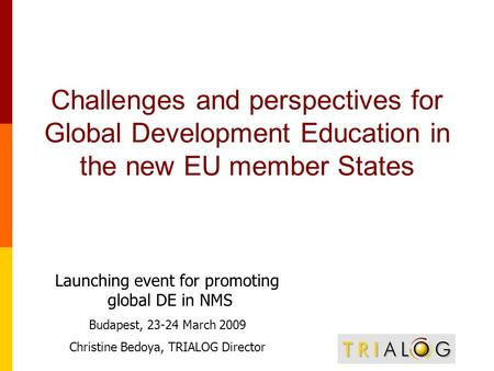 Challenges and perspectives for Global Development Education in the new EU member States Launching event for promoting global DE in NMS Budapest, 23-24.