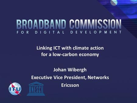 Linking ICT with climate action for a low-carbon economy Johan Wibergh Executive Vice President, Networks Ericsson.