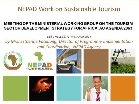 NEPAD Work on Sustainable Tourism MEETING OF THE MINISTERIAL WORKING GROUP ON THE TOURISM SECTOR DEVELOPMENT STRATEGY FOR AFRICA: AU AGENDA 2063 SEYCHELLES,