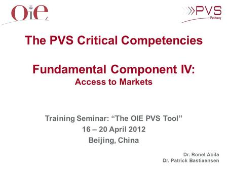 "Training Seminar: ""The OIE PVS Tool"" 16 – 20 April 2012 Beijing, China Dr. Ronel Abila Dr. Patrick Bastiaensen The PVS Critical Competencies Fundamental."