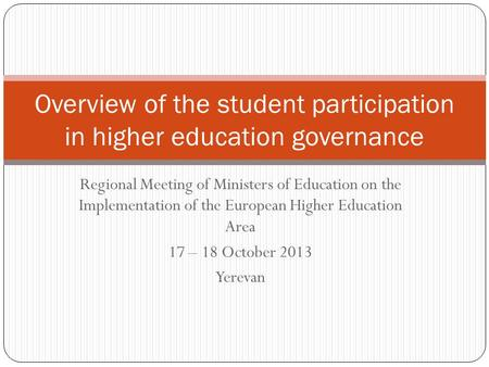 Regional Meeting of Ministers of Education on the Implementation of the European Higher Education Area 17 – 18 October 2013 Yerevan Overview of the student.