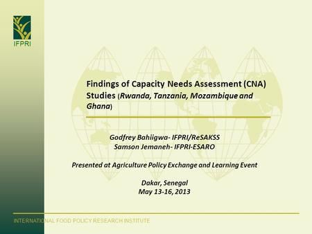 IFPRI INTERNATIONAL FOOD POLICY RESEARCH INSTITUTE Findings of Capacity Needs Assessment (CNA) Studies ( Rwanda, Tanzania, Mozambique and Ghana ) Godfrey.