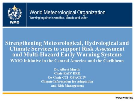 World Meteorological Organization Working together in weather, climate and water Strengthening Meteorological, Hydrological and Climate Services to support.