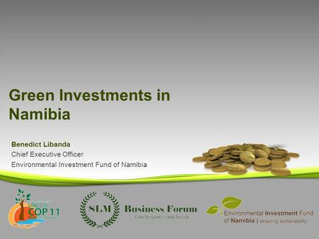 Green Investments in Namibia Benedict Libanda Chief Executive Officer Environmental Investment Fund of Namibia.