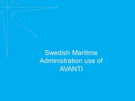 Swedish Maritime Administration use of AVANTI. AVANTI Brief description of AVANTI and it's background Background of AVANTI Present state and future of.