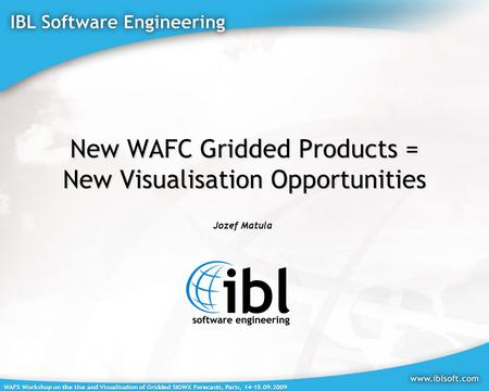 WAFS Workshop on the Use and Visualisation of Gridded SIGWX Forecasts, Paris, 14-15.09.2009 New WAFC Gridded Products = New Visualisation Opportunities.