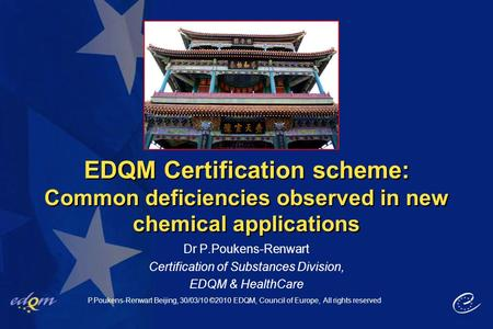 EDQM Certification scheme: Common deficiencies observed in new chemical applications Dr P.Poukens-Renwart Certification of Substances Division, EDQM &
