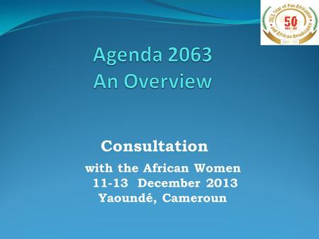 Consultation with the African Women 11-13 December 2013 Yaoundé, Cameroun.