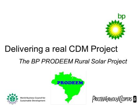 Delivering a real CDM Project The BP PRODEEM Rural Solar Project.