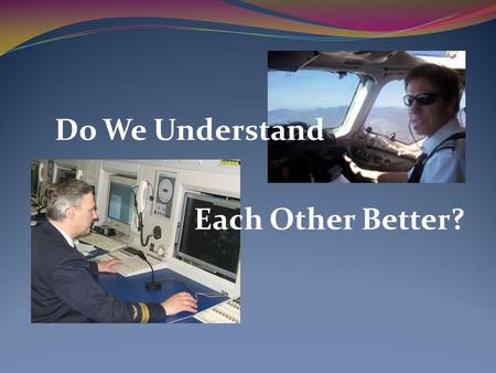 Do We Understand Each Other Better?. English language proficiency requirements: ATCO's point of view  Standard Phraseologies  Non-standard situations.