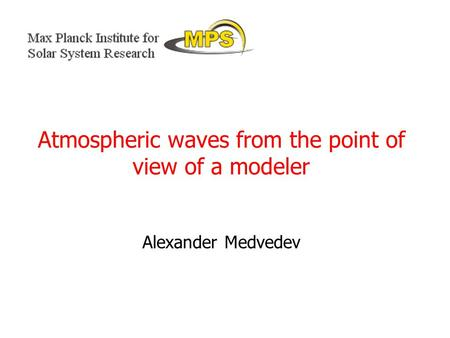 Atmospheric waves from the point of view of a modeler Alexander Medvedev.