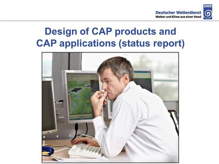 Design of CAP products and CAP applications (status report)