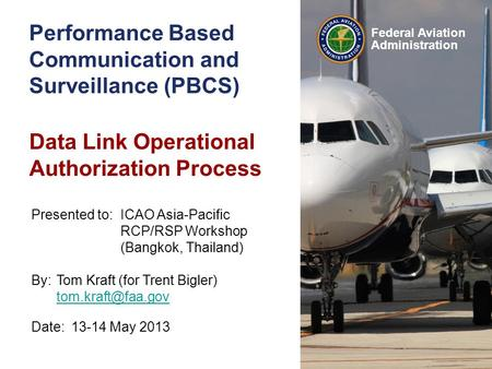 Federal Aviation Administration Performance Based Communication and Surveillance (PBCS) Data Link Operational Authorization Process Date:13-14 May 2013.