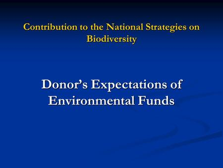 Contribution to the National Strategies on Biodiversity Donor's Expectations of Environmental Funds.