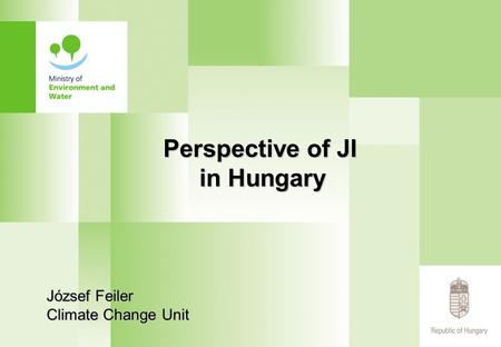 Perspective of JI in Hungary József Feiler Climate Change Unit.
