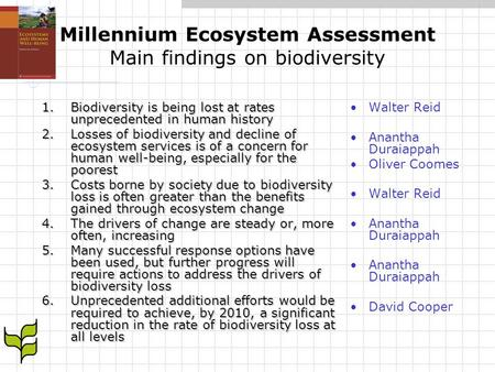Millennium Ecosystem Assessment Main findings on biodiversity 1.Biodiversity is being lost at rates unprecedented in human history 2.Losses of biodiversity.