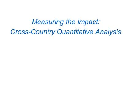 Measuring the Impact: Cross-Country Quantitative Analysis.