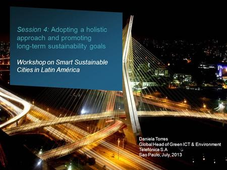 Session 4: Adopting a holistic approach and promoting long-term sustainability goals Workshop on Smart Sustainable Cities in Latin América Daniela Torres.