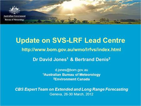 Update on SVS-LRF Lead Centre  Dr David Jones 1 & Bertrand Denis 2 1 Australian Bureau of.